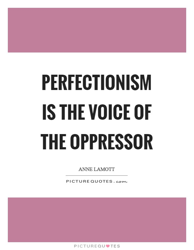 Perfectionism is the voice of the oppressor Picture Quote #1