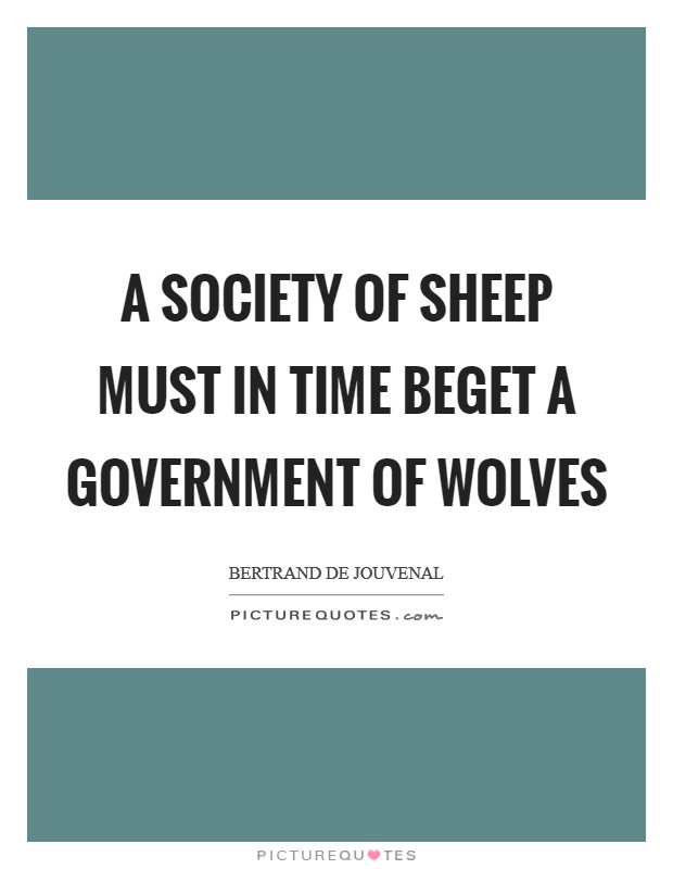 A society of sheep must in time beget a government of wolves Picture Quote #1