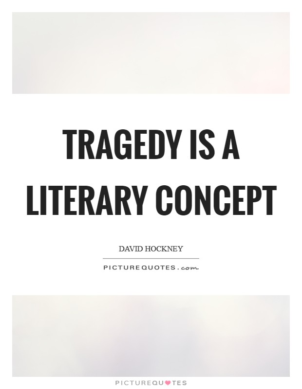 Tragedy is a literary concept Picture Quote #1
