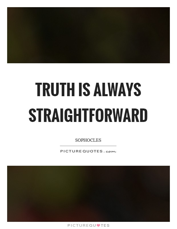 Truth is always straightforward Picture Quote #1