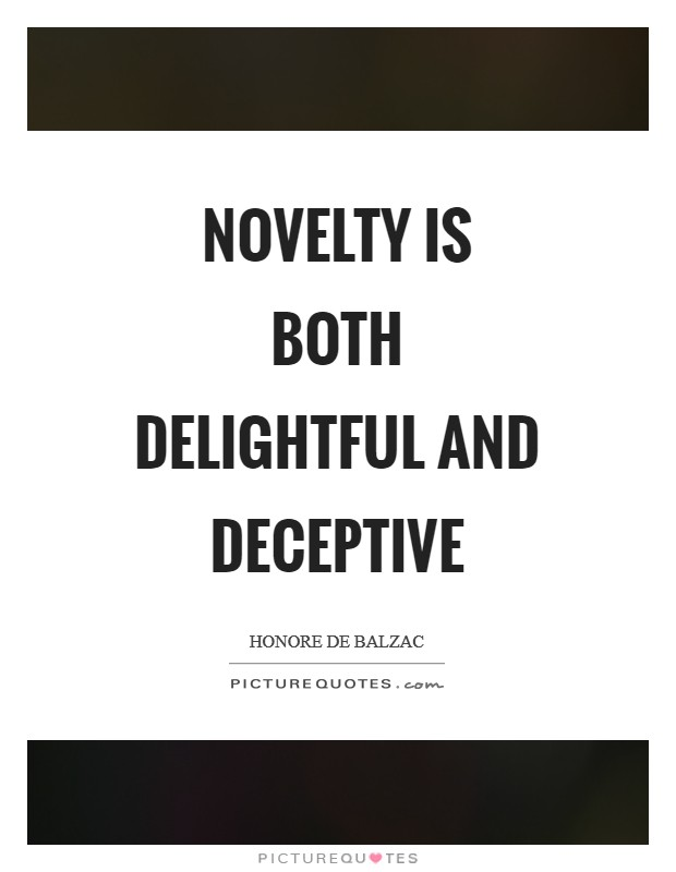 Novelty is both delightful and deceptive Picture Quote #1