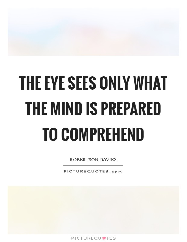 The eye sees only what the mind is prepared to comprehend Picture Quote #1