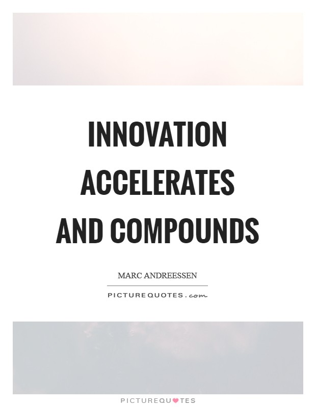 Innovation accelerates and compounds Picture Quote #1