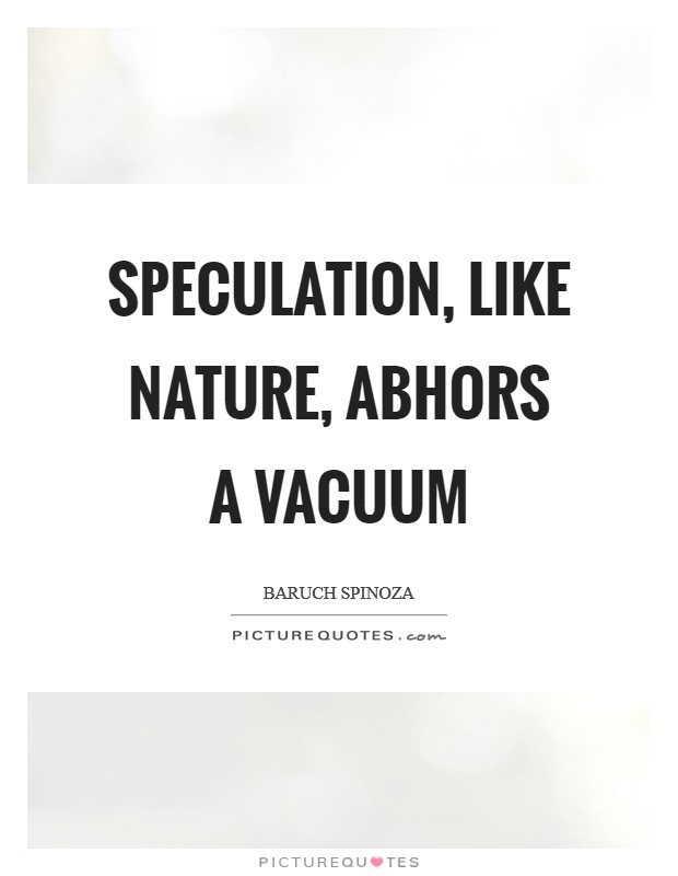 Speculation, like nature, abhors a vacuum Picture Quote #1