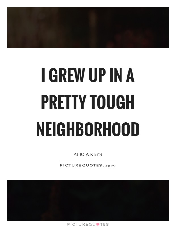 I grew up in a pretty tough neighborhood Picture Quote #1