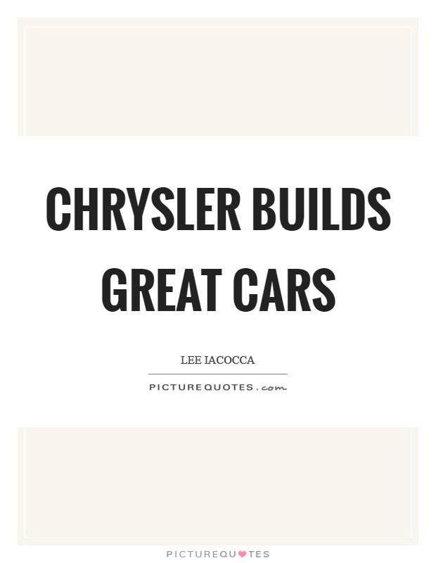 Chrysler builds great cars Picture Quote #1