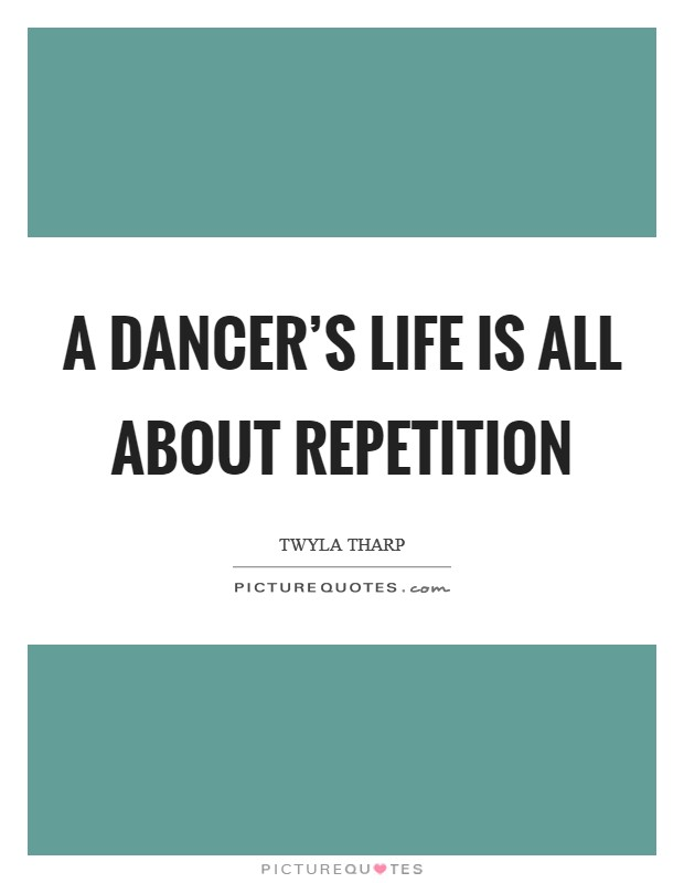 A dancer's life is all about repetition Picture Quote #1