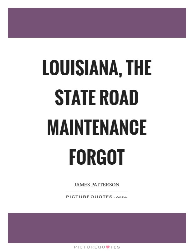 Louisiana, the state road maintenance forgot Picture Quote #1