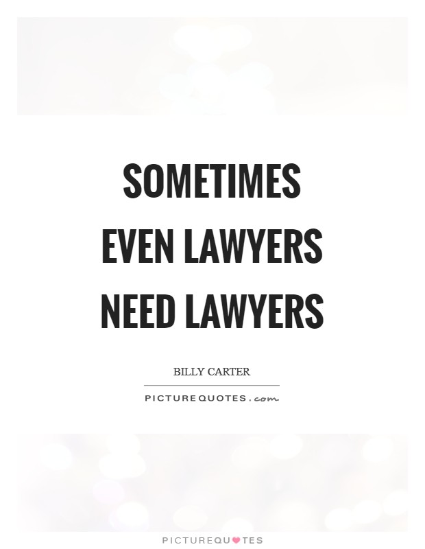 Sometimes even lawyers need lawyers Picture Quote #1