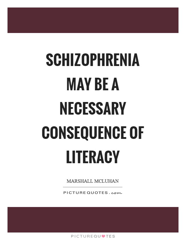 Schizophrenia may be a necessary consequence of literacy Picture Quote #1
