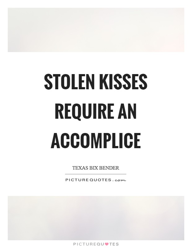Stolen kisses require an accomplice Picture Quote #1