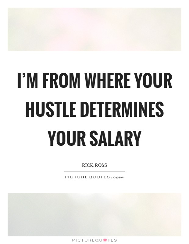 I'm from where your hustle determines your salary Picture Quote #1