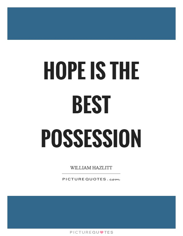 Hope is the best possession Picture Quote #1