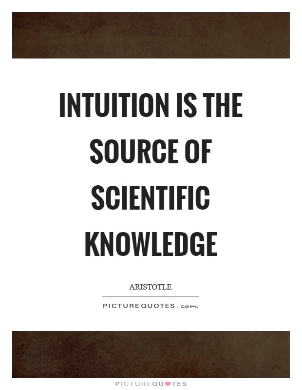Intuition is the source of scientific knowledge Picture Quote #1