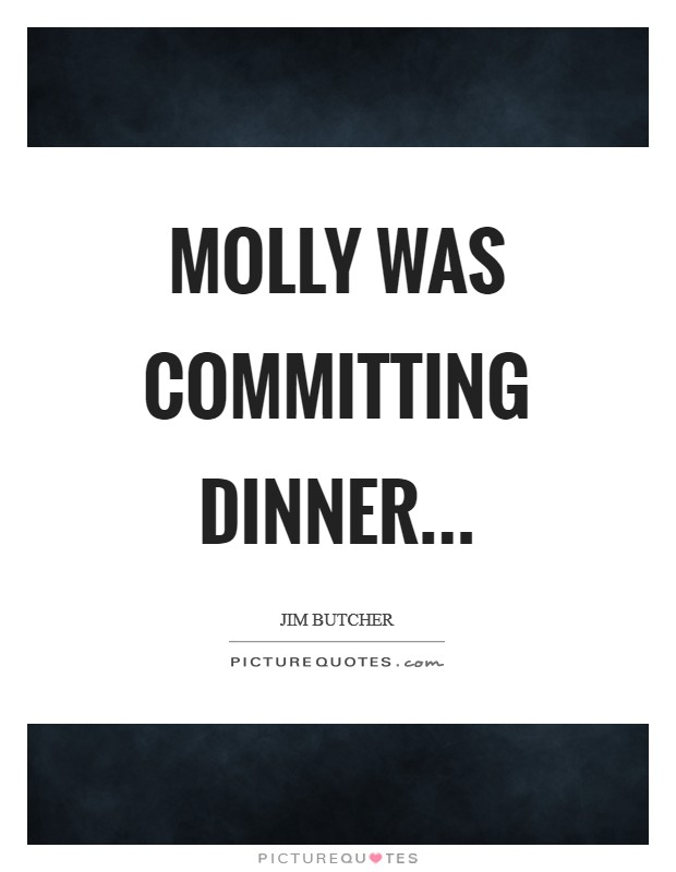 Molly was committing dinner Picture Quote #1