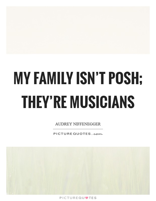 My family isn't posh; they're musicians Picture Quote #1