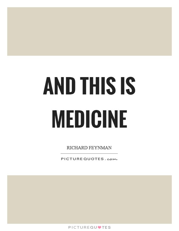 And this is medicine Picture Quote #1