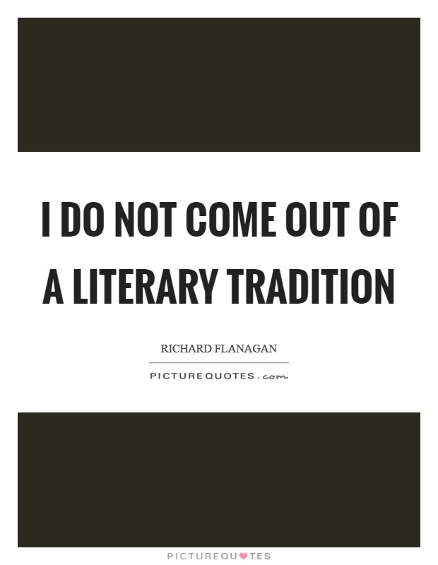 I do not come out of a literary tradition Picture Quote #1