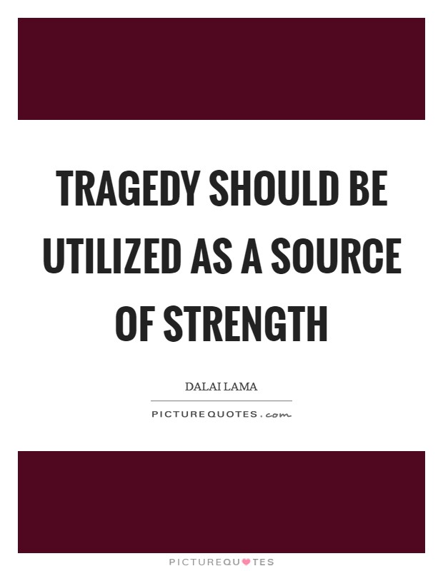 Tragedy should be utilized as a source of strength Picture Quote #1