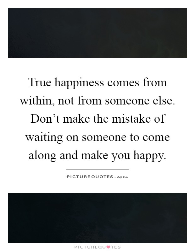 true happiness that comes from within Find the newest happiness comes from within meme the best memes from  instagram, facebook, vine, and twitter about happiness comes from within.