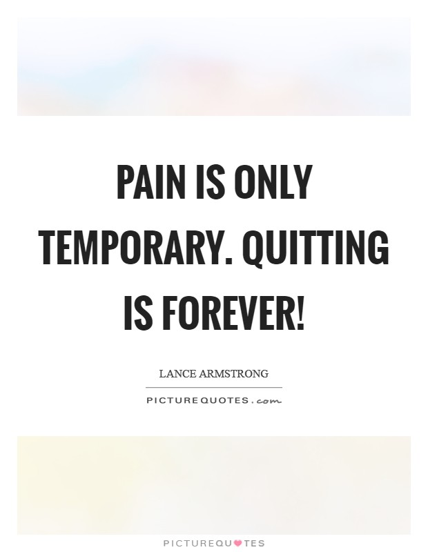 Pain is only temporary. Quitting is forever! Picture Quote #1