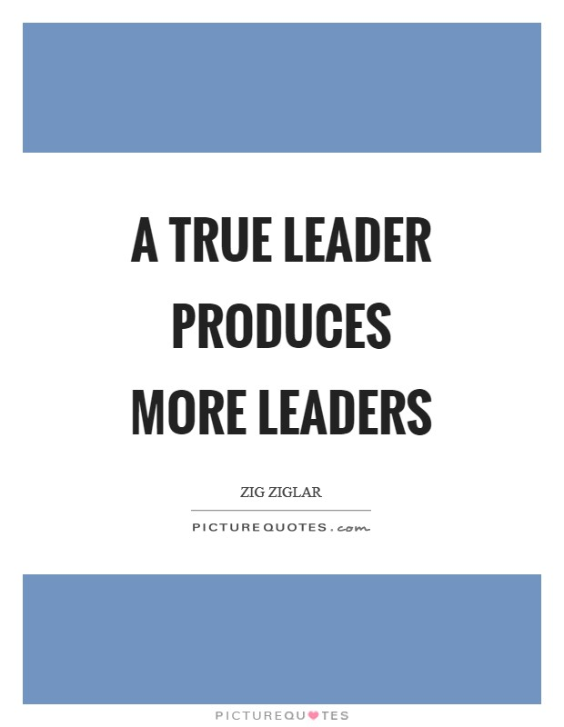 A true leader produces more leaders Picture Quote #1
