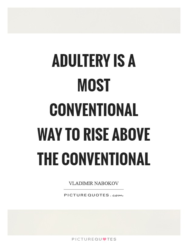Adultery is a most conventional way to rise above the conventional Picture Quote #1