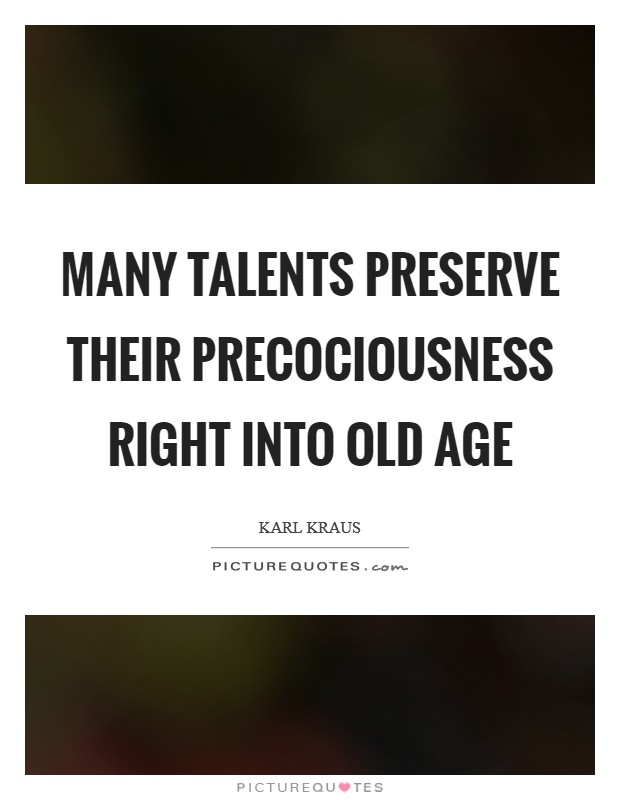 Many talents preserve their precociousness right into old age Picture Quote #1