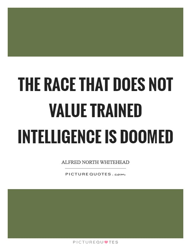 The race that does not value trained intelligence is doomed Picture Quote #1