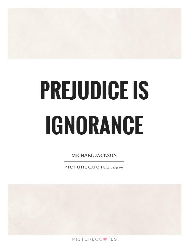 Prejudice is ignorance Picture Quote #1