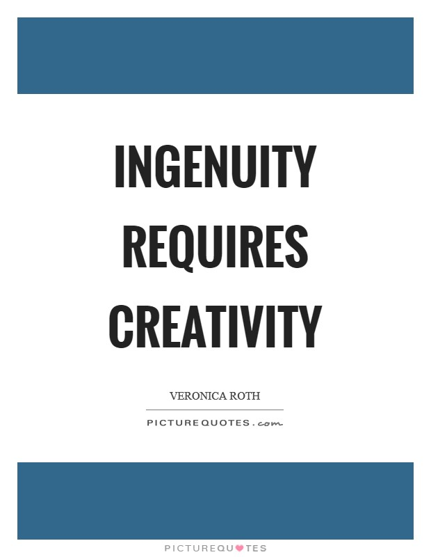 Ingenuity requires creativity Picture Quote #1