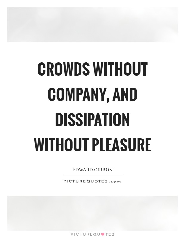Crowds without company, and dissipation without pleasure Picture Quote #1