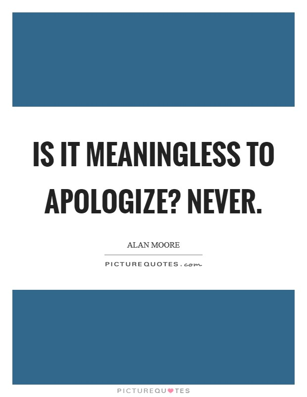 Is it meaningless to apologize? Never Picture Quote #1