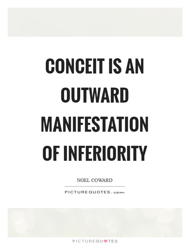 Conceit is an outward manifestation of inferiority Picture Quote #1