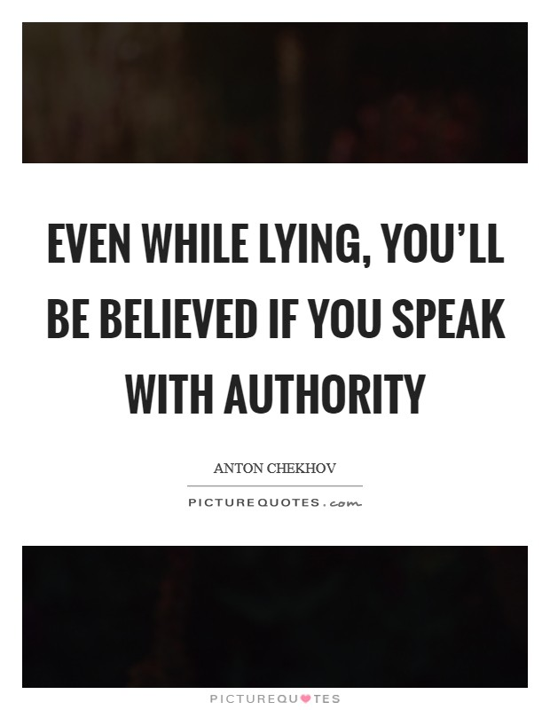 Even while lying, you'll be believed if you speak with authority Picture Quote #1