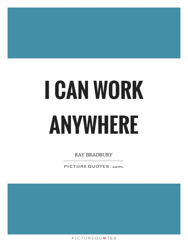 I can work anywhere Picture Quote #1