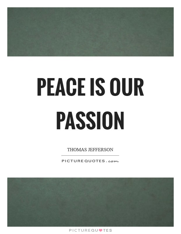 Peace is our passion Picture Quote #1