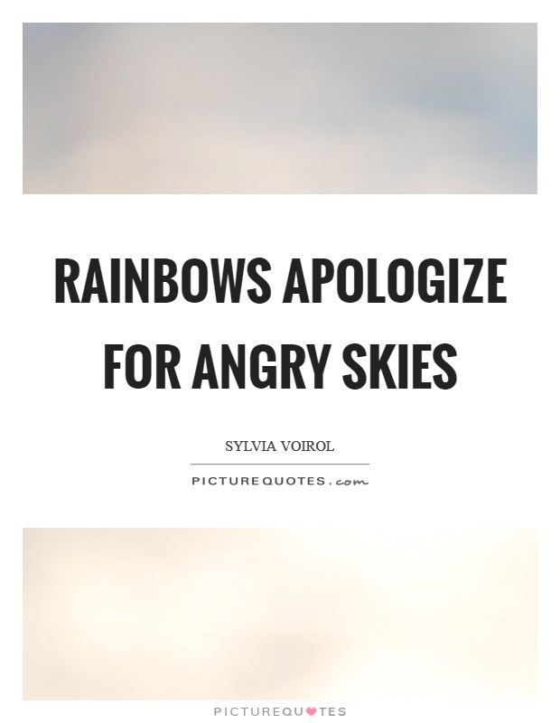 Rainbows apologize for angry skies Picture Quote #1