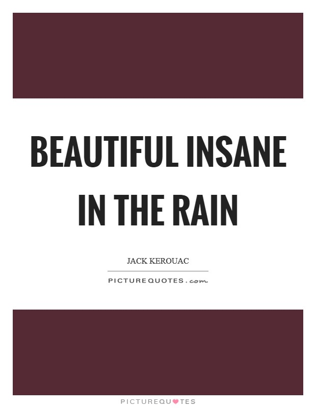 Beautiful insane in the rain Picture Quote #1