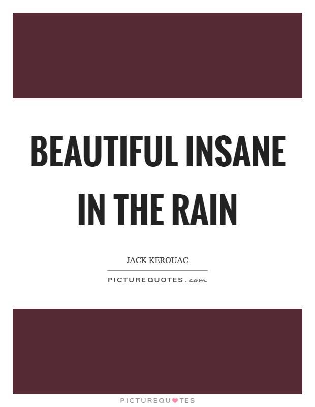 Beautiful insane in the rain Picture Quote #1