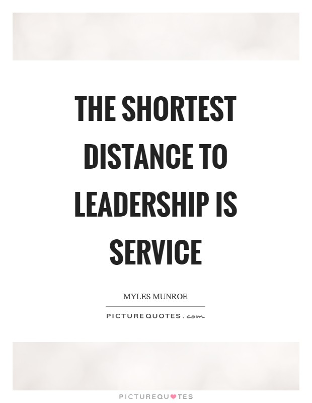 The shortest distance to leadership is service Picture Quote #1