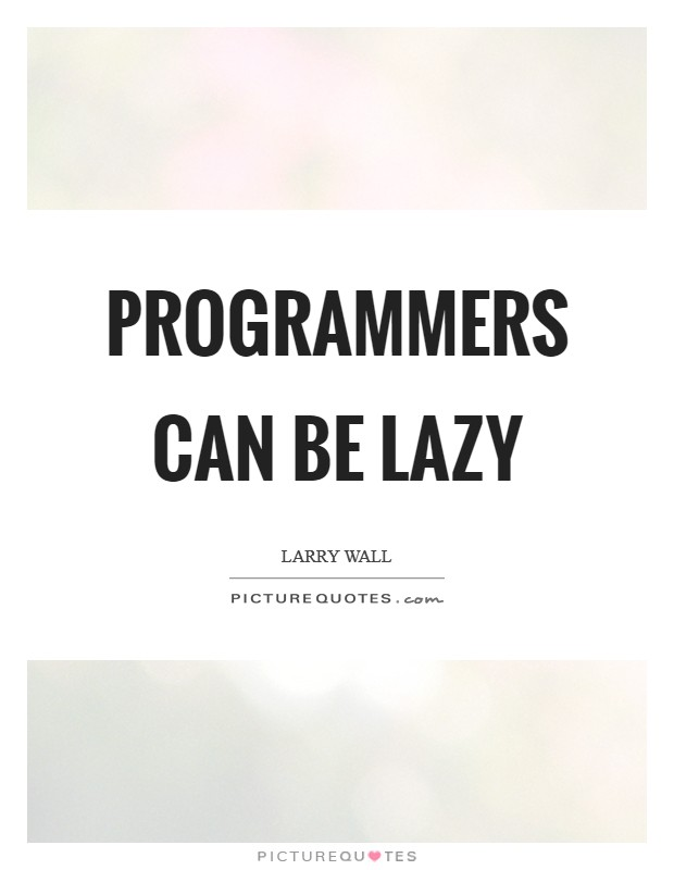 Programmers can be lazy Picture Quote #1