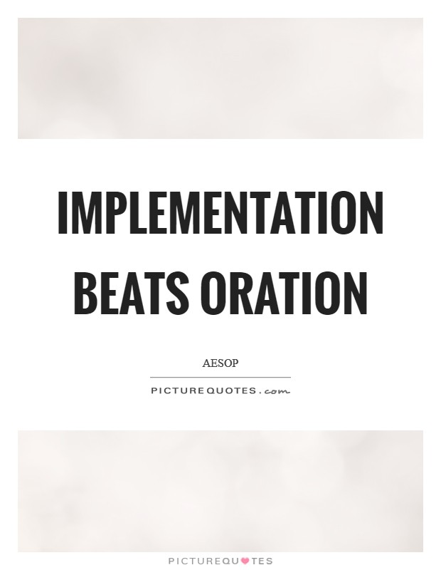 Implementation beats oration Picture Quote #1