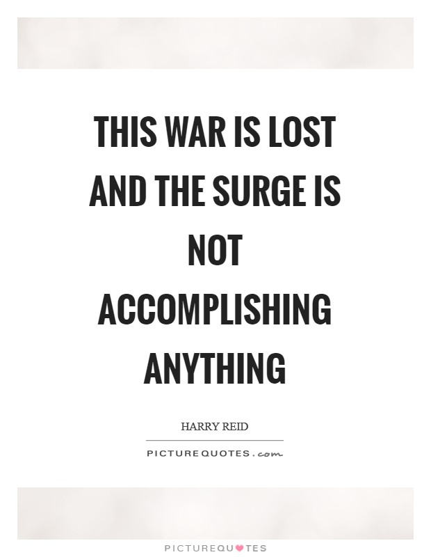 This war is lost and the surge is not accomplishing anything Picture Quote #1