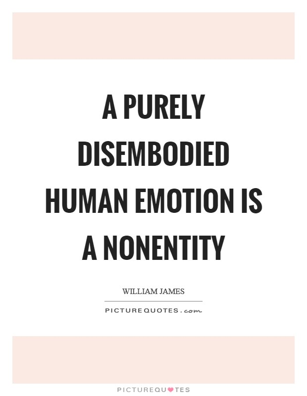A purely disembodied human emotion is a nonentity Picture Quote #1