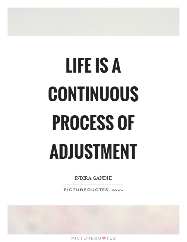 Life is a continuous process of adjustment Picture Quote #1