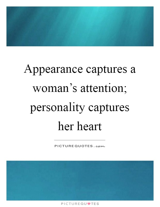 Appearance captures a woman's attention; personality captures her heart Picture Quote #1