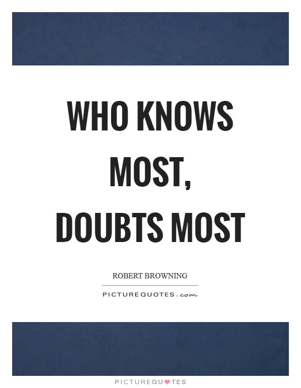 Who knows most, doubts most Picture Quote #1