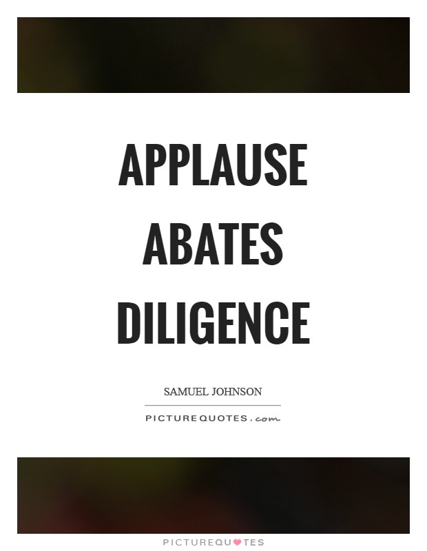 Applause abates diligence Picture Quote #1