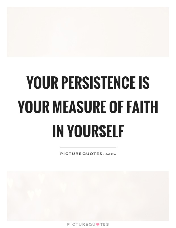 Your persistence is yo...